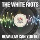 The White Riots, Original Primate - How Low Can You Go (Original Primate Remix)
