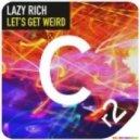 Lazy Rich - Lets Get Weird (Original Mix)
