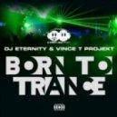 DJ Eternity & Vince T Projekt - Born To Trance (Radio Edit)