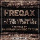 Freqax - Fuck You Back To The Stone Age (Shmidoo Remix)