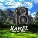 ☣RaDiaKTiVe☢ - RawFL (Break Mix)