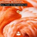 Michael Retouch - All That Is Between Us (Original Mix)