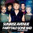 Sunrise Avenue - Fairytale Gone Bad (DJ Vertuga Remix)