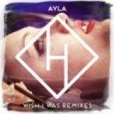 Ayla - Wish I Was (Tapesh Remix)