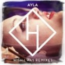 Ayla - Wish I Was (Spada Remix)