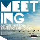 Ernesto Mendoza, Angel Heredia - Meeting (Angel Heredia Remix)