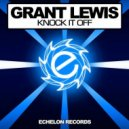 Grant Lewis - Knock It Off (Original Mix)