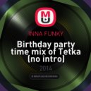 INNA FUNKY - Birthday party time mix of Tetka (no intro)