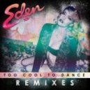 Eden xo - Too Cool To Dance (Manufactured Superstars Remix)