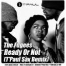 The Fugees  - Ready Or Not (T'Paul Sax Rmx)