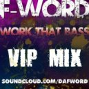 F-Word - Work That Bass (VIP Mix)