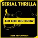 Serial Thrilla - Act Like You Know (Original Mix)