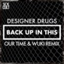 Designer Drugs - Back Up In This (Our Time & Wuki Remix)