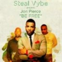 Steal Vybe, Jon Pierce - Be Free (Steal Vybes original mix)