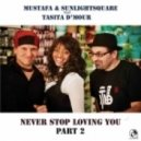 Mustafa, Tasita D' Mour, Sunlightsquare - Never Stop Loving You (Steven Mestre Main Mix)