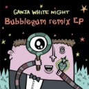Ganja White Night - Bubblegum (Klaxn Remix)