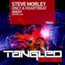 Steve Morley - Only A Heartbeat Away (Original Mix)