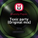 Anatoliy Popov  - Toxic party (Original mix)