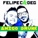 Felipe C & Deg - Amigo Drunk (Radio Edit)