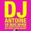 DJ Antoine vs. Mad Mark feat. Temara Melek & Euro - Go With Your Heart (Rudeejay & Marvin Remix)