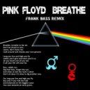 Pink Floyd - Breathe (Frank Bass remix)