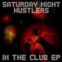 Saturday Night Hustlers - In The Club (Original Mix)