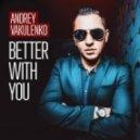 Andrey Vakulenko - Better With You (Original mix)