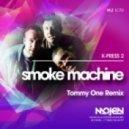 X-press 2  - Smoke Machine  (Tommy One Remix)
