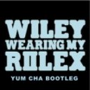 Wiley  - Wearing My Rolex (Yum Cha Bootleg)