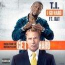 T.I. feat. Kat - I Go Hard (Original mix)