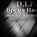 D.I.P. - Время НЮ (Mastadont Deep Mix)