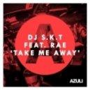 Rae, DJ S.K.T - Take Me Away feat. Rae (Original Club Mix)