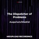 The Dispatcher of Problems - Madrid (Original mix)
