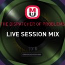 THE DISPATCHER OF PROBLEMS - LIVE SESSION MIX