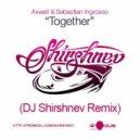 Axwell & Sebastian Ingrosso - Together (DJ Shirshnev Remix)