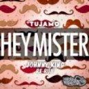 Tujamo - Hey Mister (Johnny King Re-Rub)