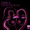 Ian L. - Talking To Girls (Original Mix)