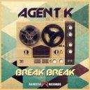 Agent K - Break Break (Original Mix)
