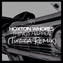 Hoxton Whores  - Things Happen (Tuzza Remix)
