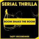 Serial Thrilla - Boom Shake The Room (Original Mix)