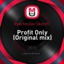 Vyacheslav Sketch  - Profit Only (Original mix)