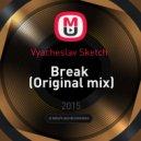 Vyacheslav Sketch  - Break  (Original mix)
