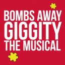 Bombs Away  - Giggity (The Musical)
