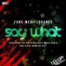 Funk Mediterraneo - Say What? (Dirty Old Boyz Noise Remix)