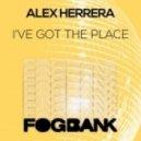 Alex Herrera - I've Got The Place (Original Mix)