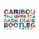 Caribou - Back Home (The Upbeats Bootleg)