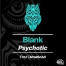 Blank  - Psychotic (Original mix)