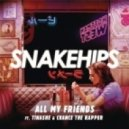 Snakehips - All My Friends (feat. Tinashe & Chance The Rapper)