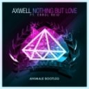 Axwell feat. Errol Reid - Nothing But Love (Animale Bootleg)