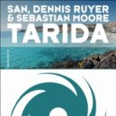 San, Dennis Ruyer & Sebastian Moore - Tarida (Original Mix)